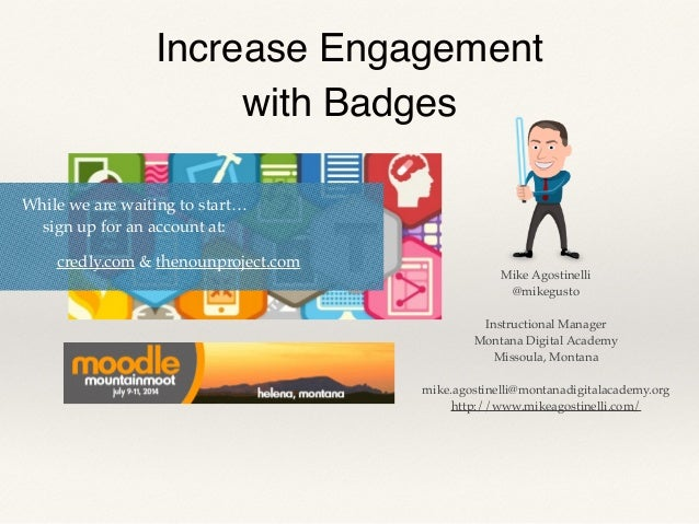 Increase Engagement! with Badges Mike Agostinelli! @mikegusto! ! Instructional Manager! Montana Digital Academy! Missoula,...