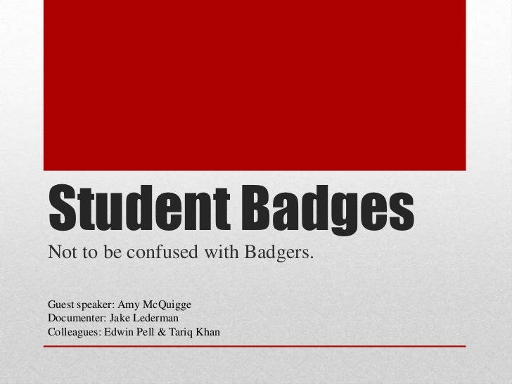 Student BadgesNot to be confused with Badgers.Guest speaker: Amy McQuiggeDocumenter: Jake LedermanColleagues: Edwin Pell &...