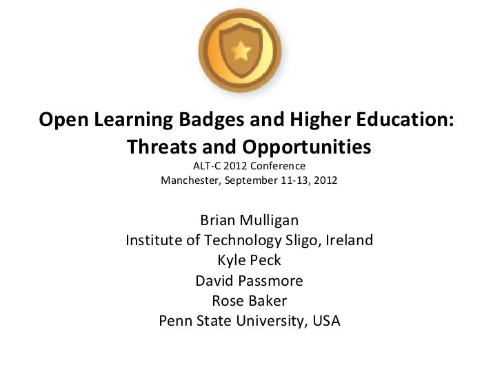Open Learning Badges and Higher Education:        Threats and Opportunities                  ALT-C 2012 Conference        ...