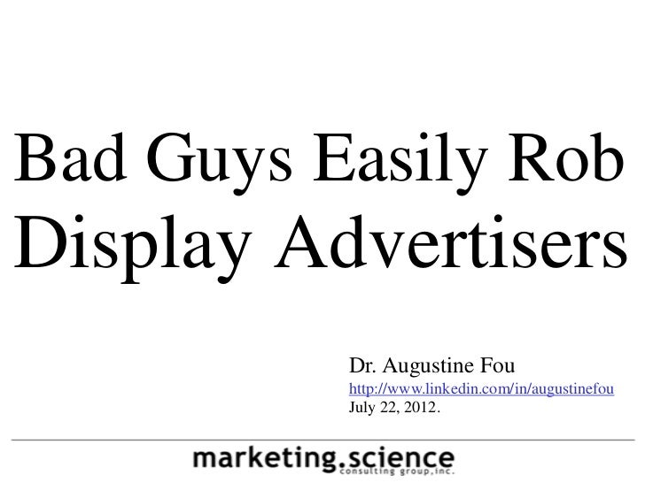 Bad Guys Easily RobDisplay Advertisers          Dr. Augustine Fou          http://www.linkedin.com/in/augustinefou        ...