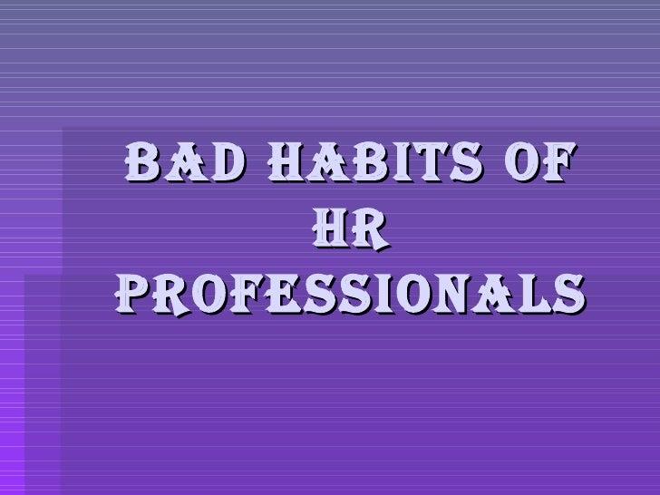 Bad Habits Of HR Professionals