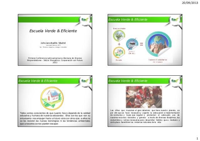 20/09/2013  Escuela Verde & Eficiente  Escuela Verde & Eficiente  John Jairo Badillo Madrid Licenciado Eléctrico UPTC Esp ...