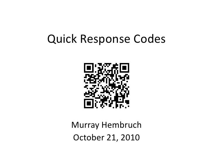 Quick Response Codes<br />Murray Hembruch<br />October 21, 2010<br />