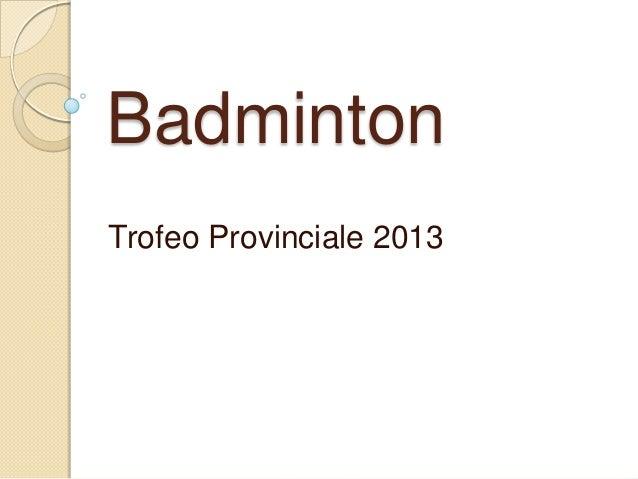 BadmintonTrofeo Provinciale 2013