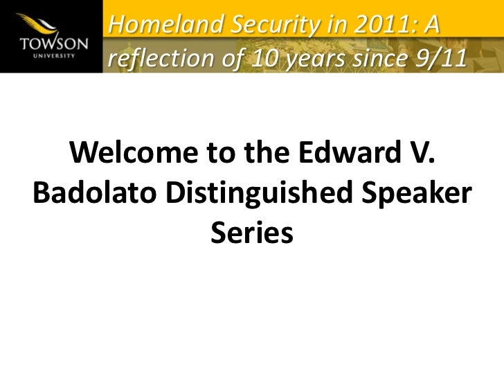 Homeland Security in 2011: A reflection of 10 years since 9/11<br />Welcome to the Edward V. Badolato Distinguished Speake...