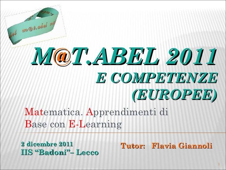 """M @ T.ABEL 2011 E COMPETENZE (EUROPEE) Mat ematica.  A pprendimenti di  B ase con  E-L earning 2 dicembre 2011 IIS """"Badoni..."""