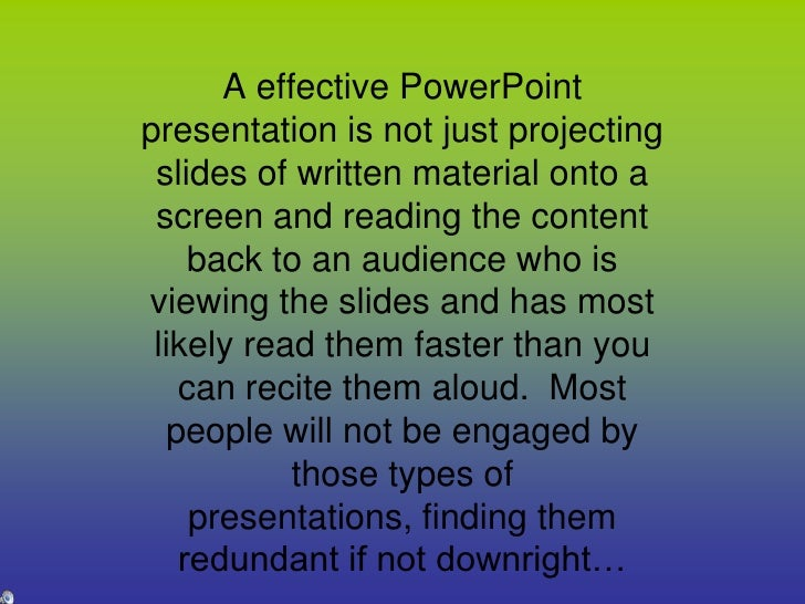 A effective PowerPoint presentation is not just projecting slides of written material onto a screen and reading the conten...