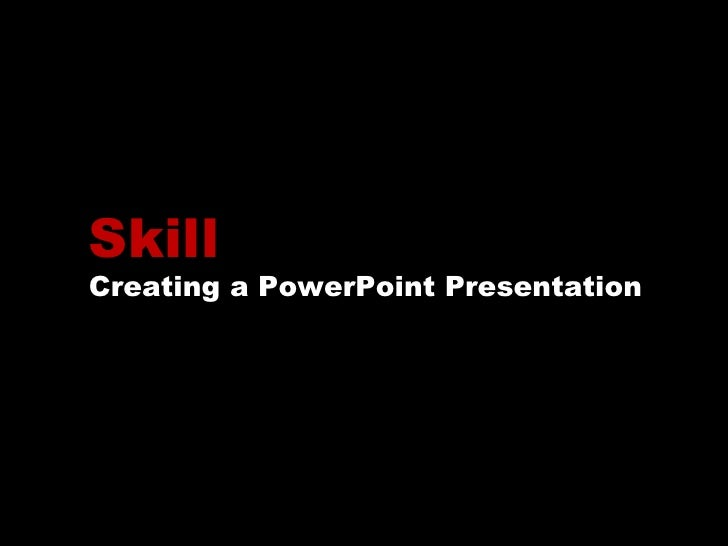 Skill Creating a PowerPoint Presentation