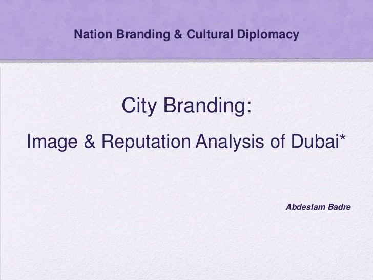 Nation Branding & Cultural Diplomacy            City Branding:Image & Reputation Analysis of Dubai*                       ...