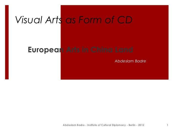 Visual Arts as Form of CD  European Arts in China Land                                                  Abdeslam Badre    ...