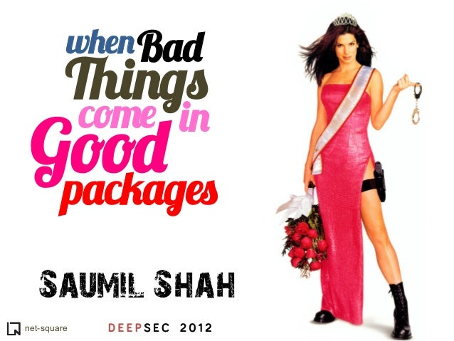 when Bad         Things             come in Good  packages   Saumil Shahnet-square    DEEPSEC 2012