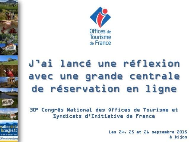 30e Congrès National des Offices de Tourisme et Syndicats d'Initiative de France J'ai lancé une réflexion avec une grande ...
