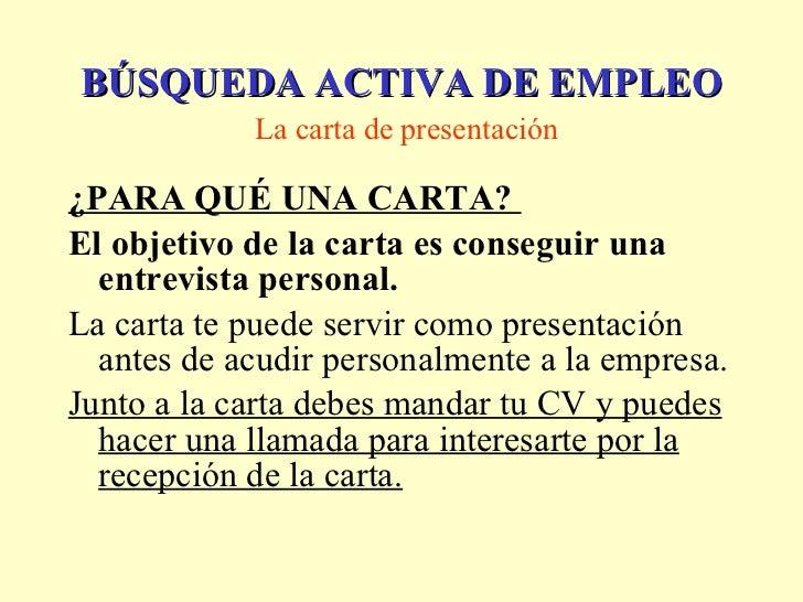 <ul><li>¿PARA QUÉ UNA CARTA?  </li></ul><ul><li>El objetivo de la carta es conseguir una entrevista personal.  </li></ul><...