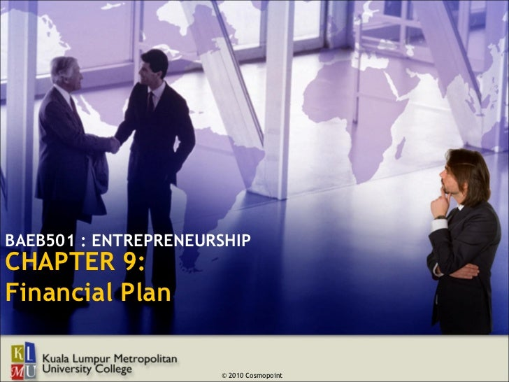 BAEB501 : ENTREPRENEURSHIPCHAPTER 9:Financial Plan                      © 2010 Cosmopoint