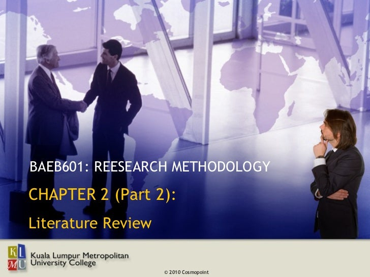 BAEB601: REESEARCH METHODOLOGYCHAPTER 2 (Part 2):Literature Review                    © 2010 Cosmopoint