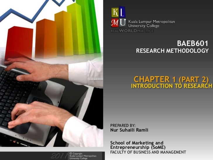 BAEB601               RESEARCH METHODOLOGY           CHAPTER 1 (PART 2)         INTRODUCTION TO RESEARCHPREPARED BY:Nur Su...