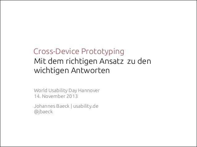 Cross-Device Prototyping Mit dem richtigen Ansatz zu den wichtigen Antworten World Usability Day Hannover 14. November 20...
