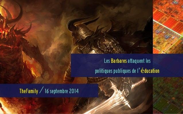 Les Barbares attaquent les  politiques publiques de l'éducation  TheFamily / 16 septembre 2014