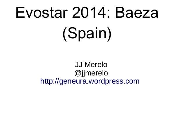 Evostar 2014: Baeza      (Spain)              JJ Merelo              @jjmerelo   http://geneura.wordpress.com