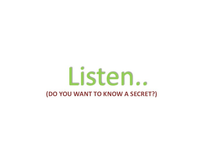 Listen..(DO YOU WANT TO KNOW A SECRET?)