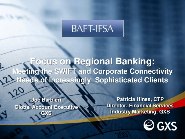 Patricia Hines, CTPDirector, Financial ServicesIndustry Marketing, GXSJoe BarbieriGlobal Account ExecutiveGXSFocus on Regi...