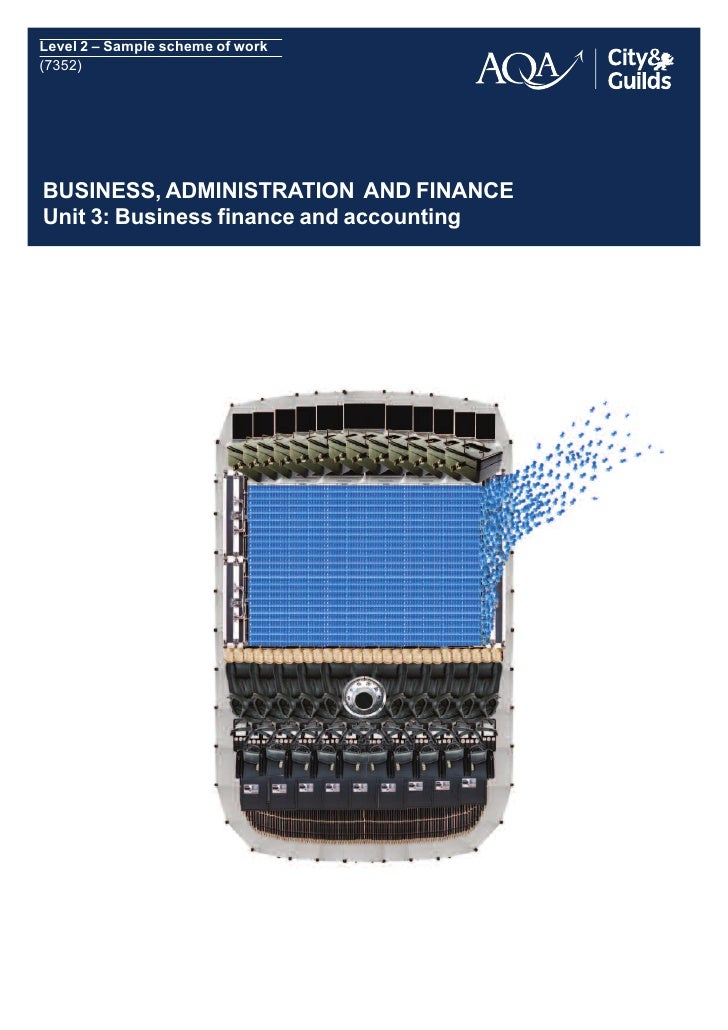 Level 2 – Sample scheme of work (7352)     BUSINESS, ADMINISTRATION AND FINANCE Unit 3: Business finance and accounting