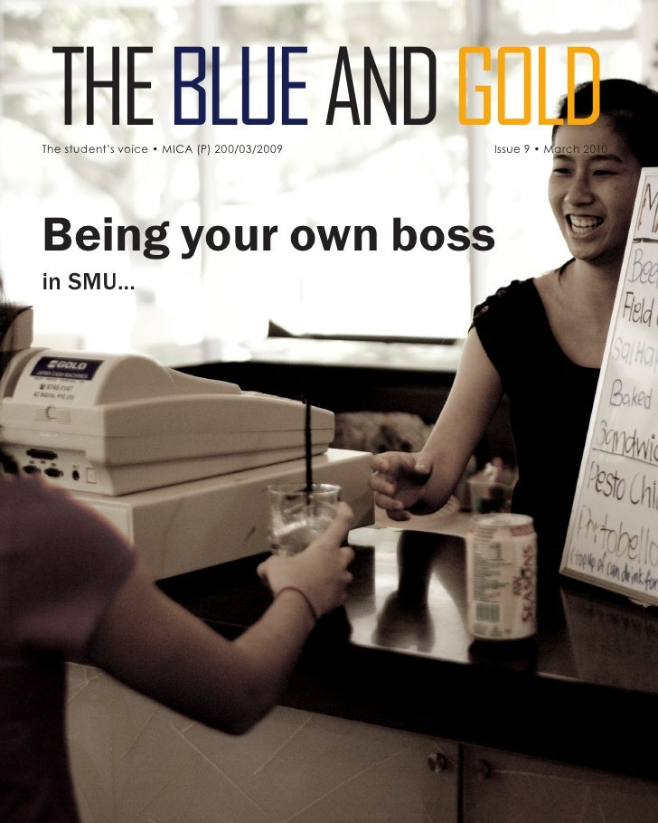 THE BLUE AND GOLD The student's voice • MICA (P) 200/03/2009   Issue 9 • March 2010     Being your own boss in SMU...