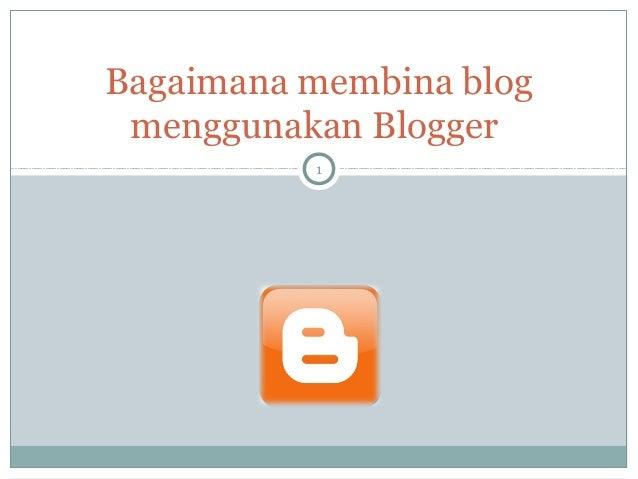 Bagaimana membina blog menggunakan Blogger 1