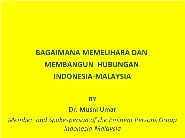 BAGAIMANA MEMELIHARA DAN          MEMBANGUN HUBUNGAN            INDONESIA-MALAYSIA                       BY               ...