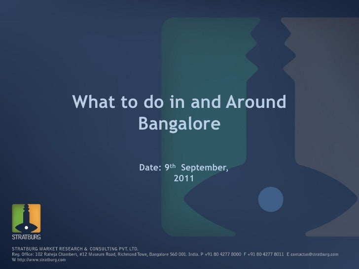 What to do in and Around       Bangalore       Date: 9th September,               2011