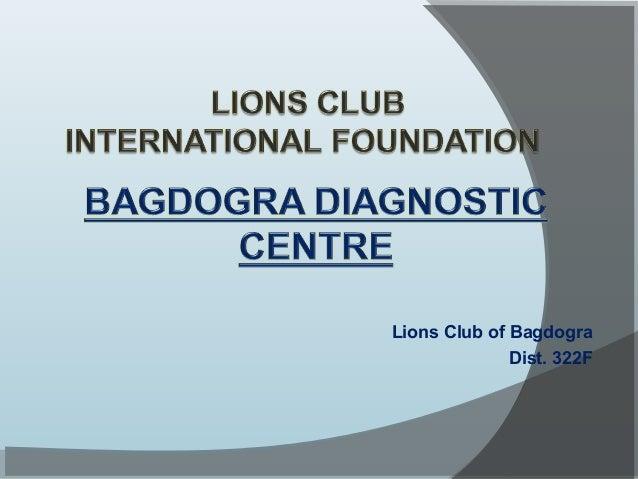 Bagdogra lions diagnostic centre, dist 322 f