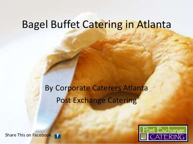 Bagel Buffet Catering in Atlanta  By Corporate Caterers Atlanta Post Exchange Catering  Share This on Facebook