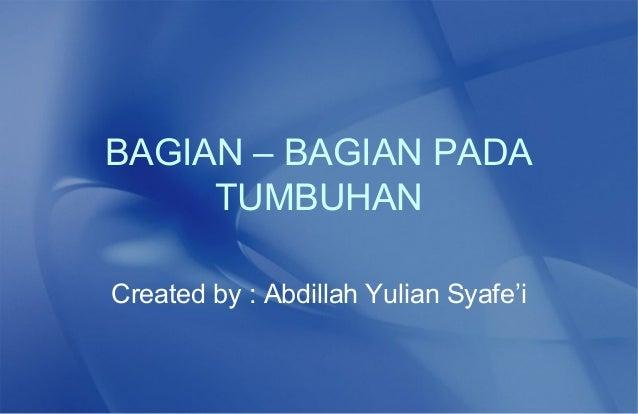 BAGIAN – BAGIAN PADA     TUMBUHANCreated by : Abdillah Yulian Syafe'i