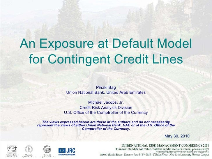 May 30, 2010 An Exposure at Default Model for Contingent Credit Lines Pinaki Bag Union National Bank, United Arab Emirates...