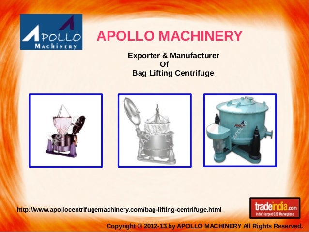 Copyright © 2012-13 by APOLLO MACHINERY All Rights Reserved. APOLLO MACHINERY http://www.apollocentrifugemachinery.com/bag...