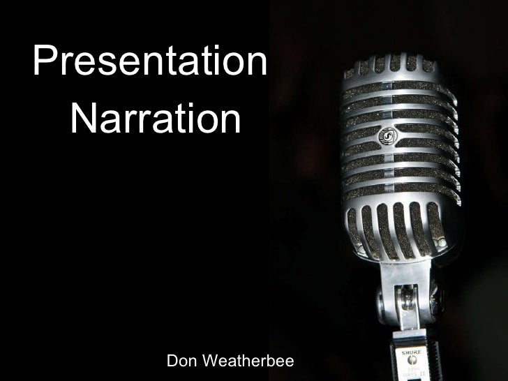 Presentation  Narration Don Weatherbee