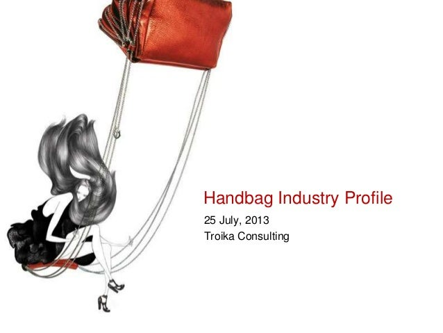 Handbag Industry Profile 25 July, 2013 Troika Consulting