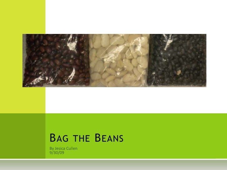 By Jesica Cullen<br />9/30/09<br />Bag the Beans<br />