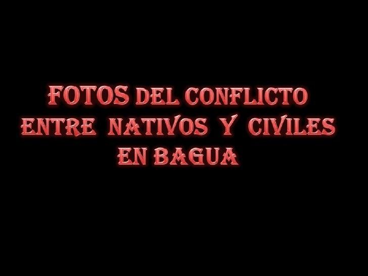 Fotos del conflicto entre  nativos  y  civiles en Bagua<br />
