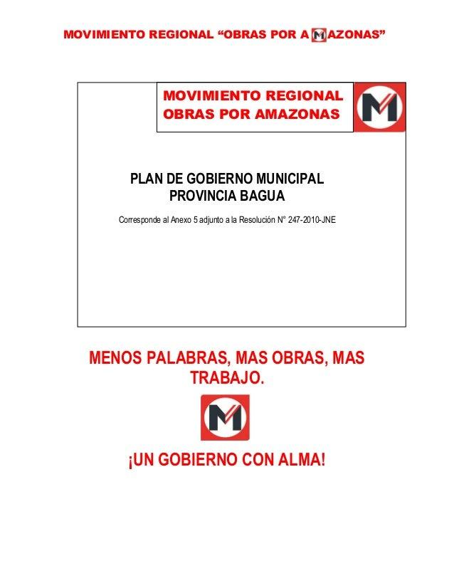 """MOVIMIENTO REGIONAL """"OBRAS POR A AZONAS"""" GESTION 2015 – 2018 PLAN DE GOBIERNO MUNICIPAL PROVINCIA BAGUA Corresponde al Ane..."""