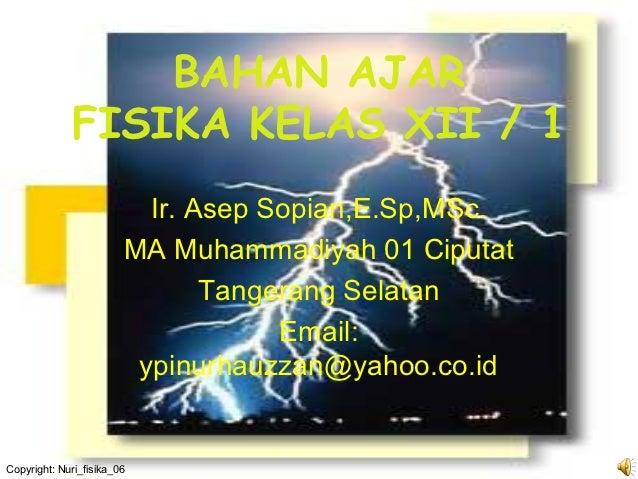 BAHAN AJAR             FISIKA KELAS XII / 1                          Ir. Asep Sopian,E.Sp,MSc.                        MA M...