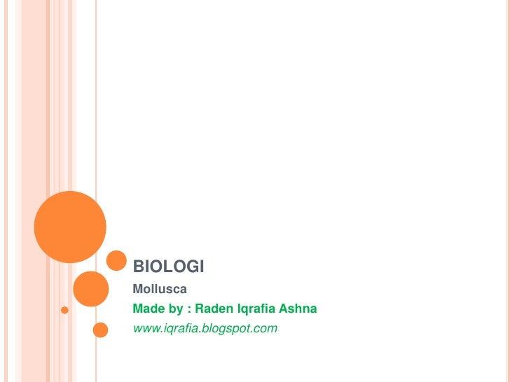 BIOLOGIMolluscaMade by : Raden Iqrafia Ashnawww.iqrafia.blogspot.com