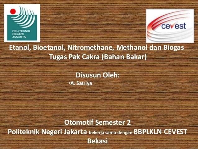 Etanol, Bioetanol, Nitromethane, Methanol dan Biogas             Tugas Pak Cakra (Bahan Bakar)                       Disus...
