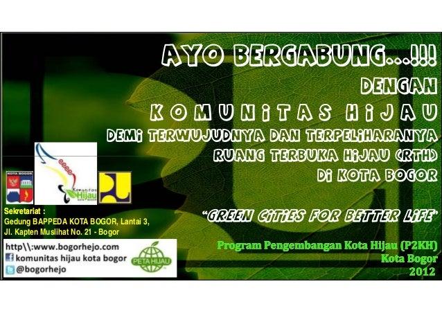 Sekretariat :Gedung BAPPEDA KOTA BOGOR, Lantai 3,Jl. Kapten Muslihat No. 21 - Bogor