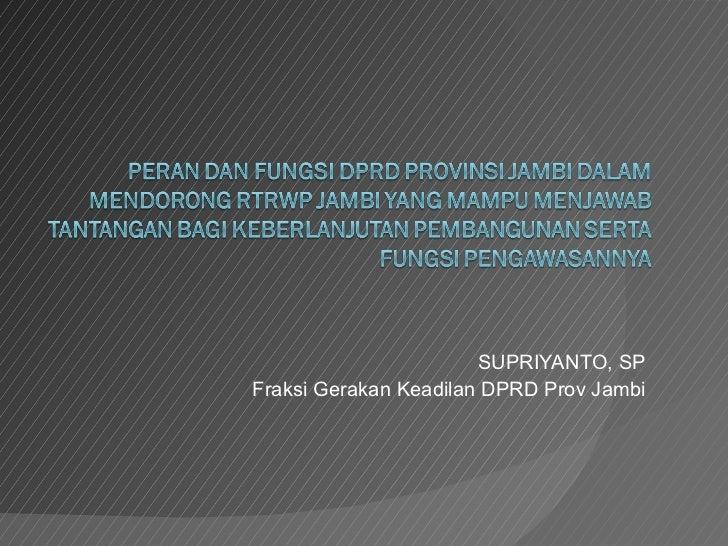 SUPRIYANTO, SP Fraksi Gerakan Keadilan DPRD Prov Jambi