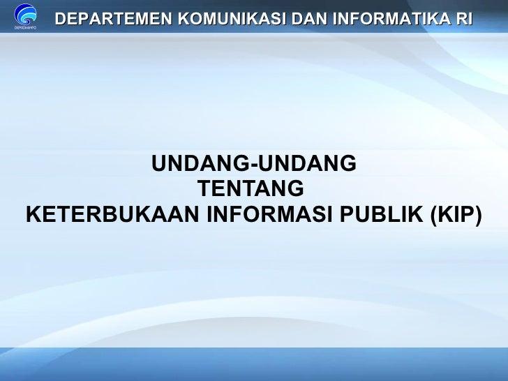 UNDANG-UNDANG TENTANG   KETERBUKAAN INFORMASI PUBLIK (KIP) DEPARTEMEN KOMUNIKASI DAN INFORMATIKA RI