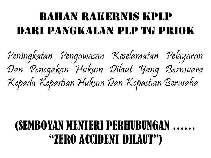 BAHAN RAKERNIS KPLP  DARI PANGKALAN PLP TG PRIOKPeningkatan Pengawasan Keselamatan PelayaranDan Penegakan Hukum Dilaut Yan...