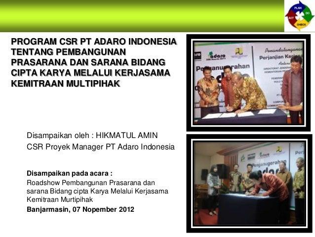 PROGRAM CSR PT ADARO INDONESIATENTANG PEMBANGUNANPRASARANA DAN SARANA BIDANGCIPTA KARYA MELALUI KERJASAMAKEMITRAAN MULTIPI...