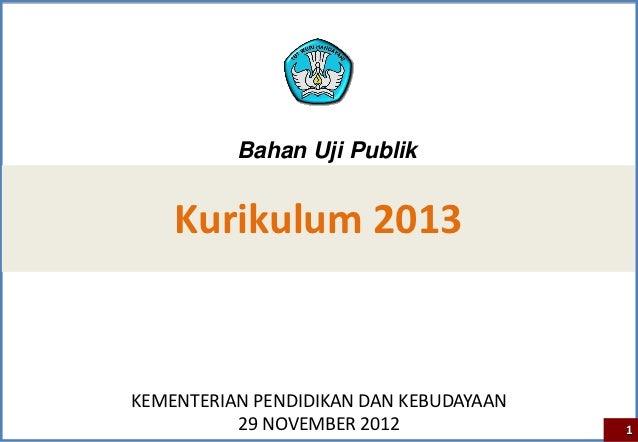 Bahan Uji Publik    Kurikulum 2013KEMENTERIAN PENDIDIKAN DAN KEBUDAYAAN          29 NOVEMBER 2012              1