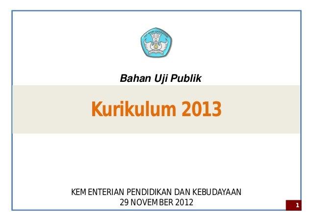 Kurikulum 2013KEMENTERIAN PENDIDIKAN DAN KEBUDAYAAN29 NOVEMBER 2012 11Bahan Uji Publik